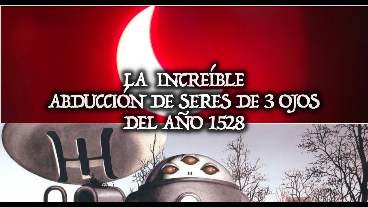 La increíble abducción de seres de 3 ojos del año 1528