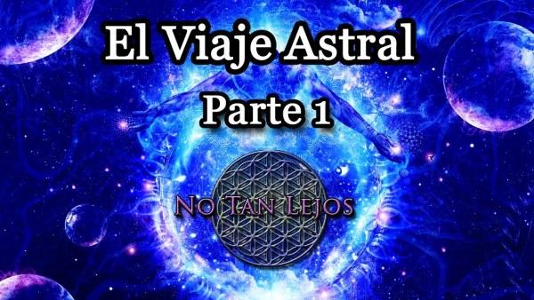 El Viaje Astral: Parte 1