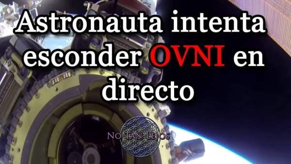 Astronauta Intenta Ocultar OVNI avistado por NASA