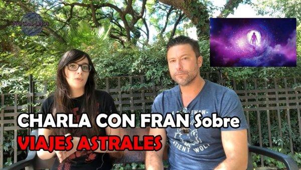 CHARLA SOBRE LOS VIAJES ASTRALES CON FRAN (UNSALTOQUANTICO)