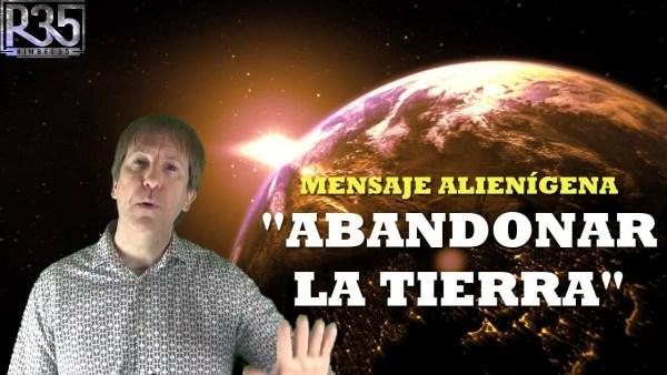 """""""ABANDONAR LA TIERRA"""", Mensaje Alienígena Urgente Para la Humanidad"""