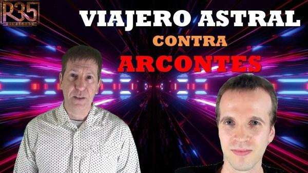 VIAJERO ASTRAL nos Cuenta Cómo LUCHAR Contra ARCONTES: Magistral Lección