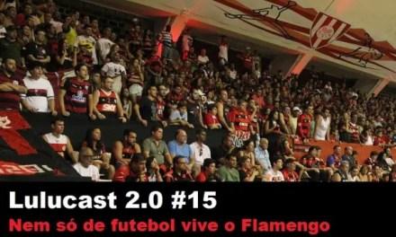 Nem só de futebol vive o #Flamengo. No #Lulucast 2.0