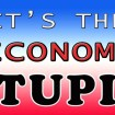 It's the Economy Stupid, NOT the Stock Market!