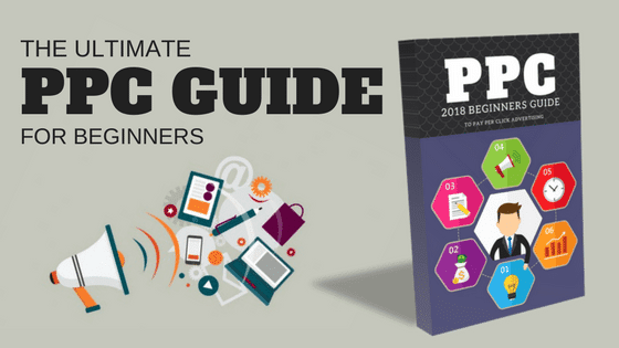 Guide to Pay Per Click (PPC) Advertising in 2018 [FREE DOWNLOAD]