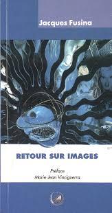 Retour sur Images. de Jacques Fusina - Editions Stamperia Sammarcelli, 2005  - Musanostra