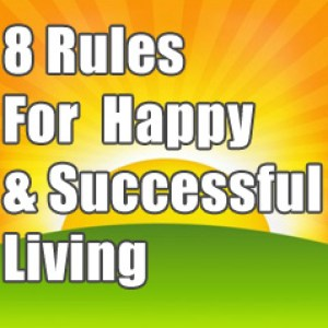 Mark's 8 Rules for Successful & Happy Living