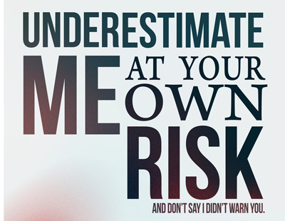 underestimat-me-at-your-own-risk
