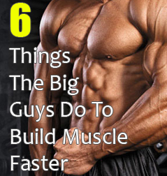 6 Things All The Big Guys Do To Build Muscle Faster