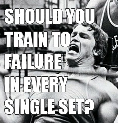 Will You Build More Muscle If You Train To Failure In Every Set?