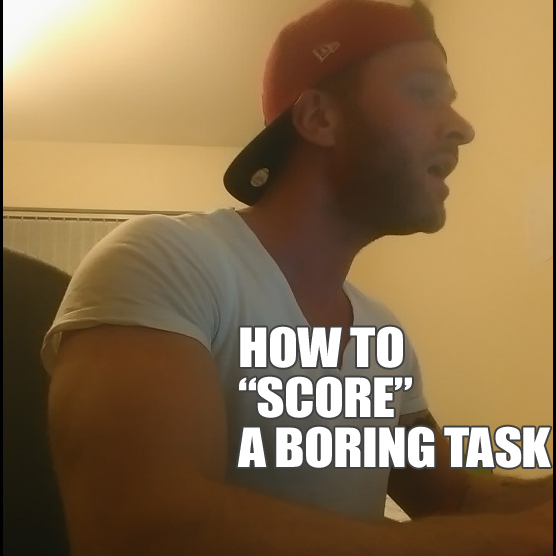 "How To ""Score"" a Boring Task"