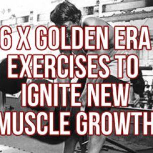 Top 6 Golden Era Exercises For More Muscle Growth
