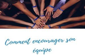 COMMENT ENCOURAGER SON EQUIPE