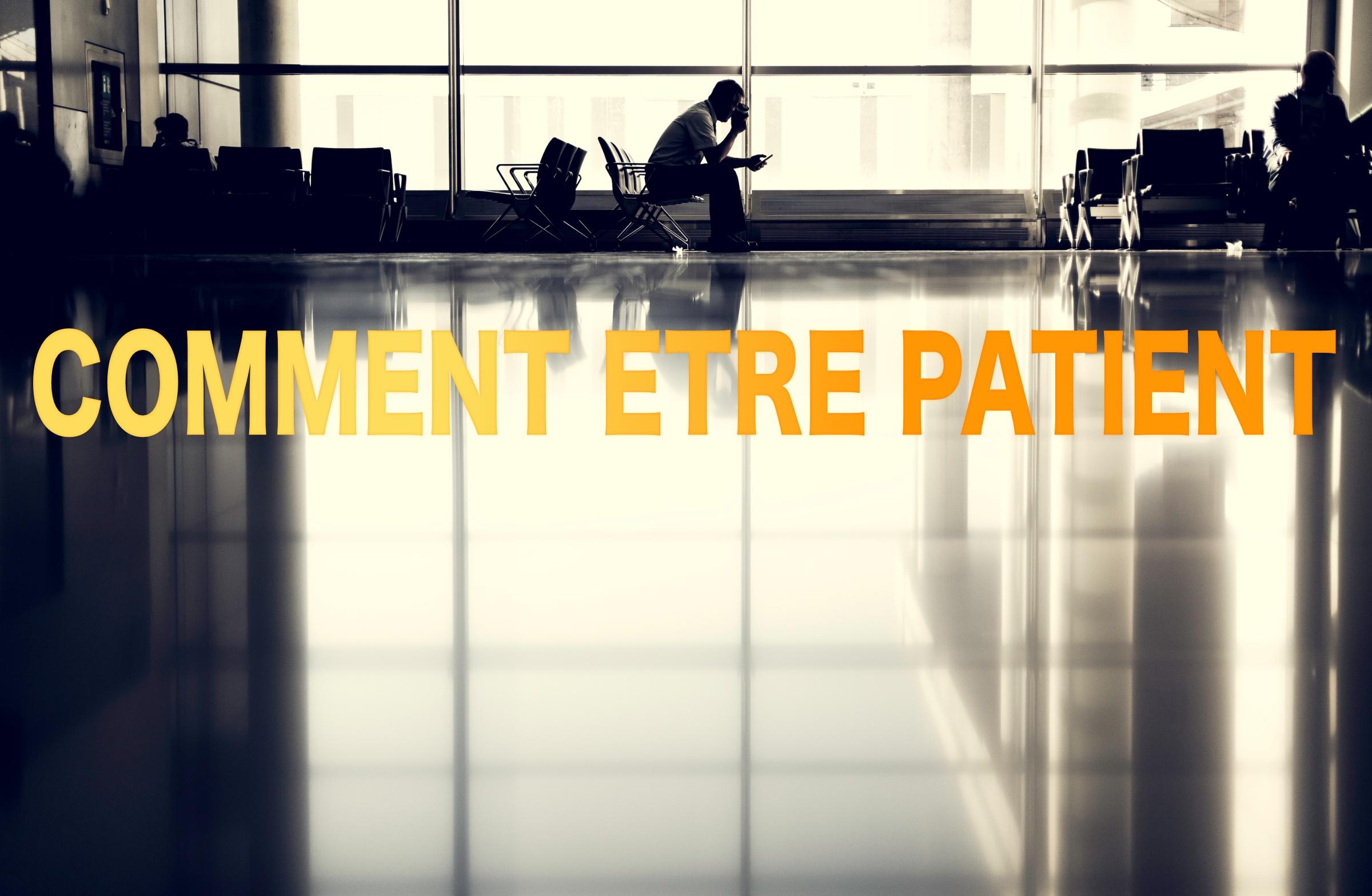 Comment être patient ?