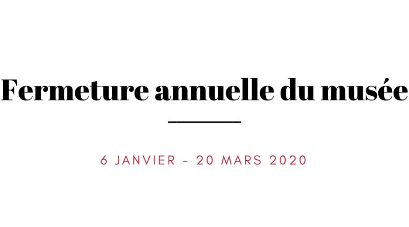 Fermeture annuelle du musée | 6 janvier – 20 mars 2020