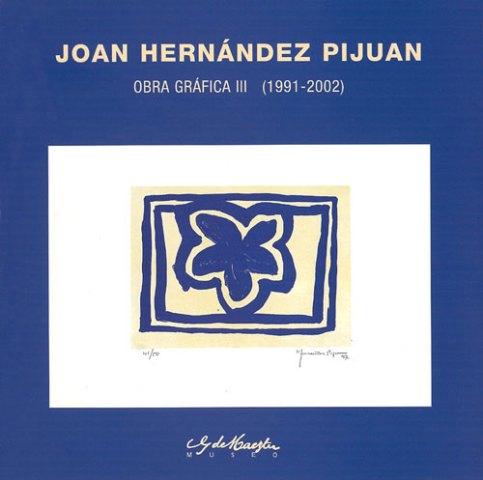 Joan Hernández Pijuan. Obra Gráfica III (1991 - 2002). Catálogos museo Gustavo de Maeztu