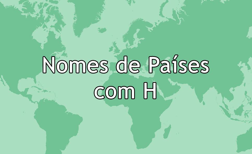 Nomes de Países com H