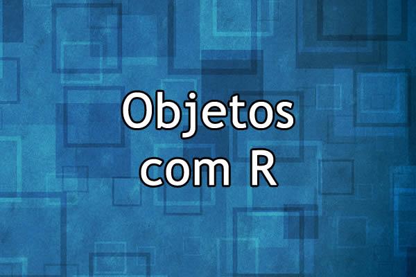 Objetos com R
