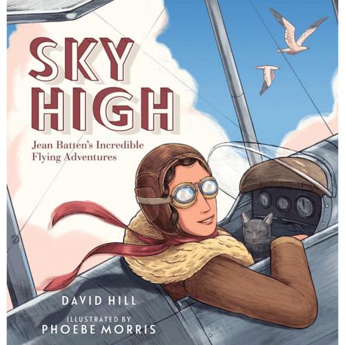 Sky High: Jean Batten's Incredible Flying Adventures Sky High: Jean Batten's Incredible Flying Adventures, Children's Book, Jean Batten