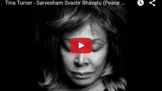 Sarvesham Svastir Bhavatu, Mantra cantato da Tina Turner