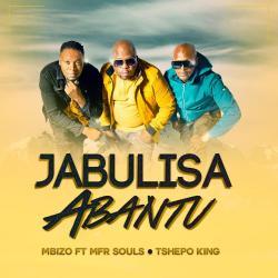 Mbizo – Jabulisa Abantu (feat. MFR Souls, Tshepo King)