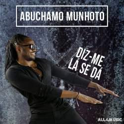Abuchamo Munhoto – Diz Me Lá