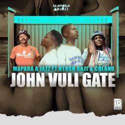 Mapara A Jazz – John Vuli Gate (feat. Ntosh Gazi & Calona)