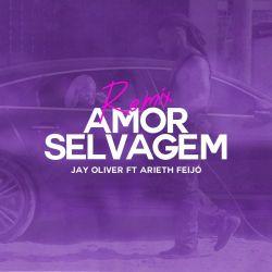 Jay Oliver & Arieth Feijó – Amor Selvagem (Remix)