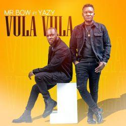 Mr. Bow – Nita Vula Vula (feat. Yazy)