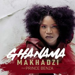 Makhadzi – Ghanama (feat. Prince Benza)