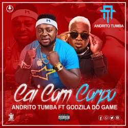 Andrito Tumba – Cai Com Corpo (feat. Godzila Do Game)