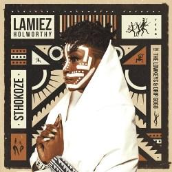 Lamiez Holworthy – Sthokoze (feat. The Lowkeys & Drip Gogo)