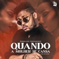 Ronaldo Fernandes – Quando a Mulher se Cansa (Prod. Teo No Beat )