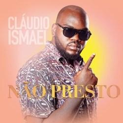 Cláudio Ismael – Não Presto