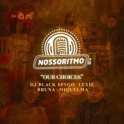 Dj Black Spygo – Nosso Ritmo #2: Our Choices (feat. Shalom Beats, Bruna, Lexie & Miquelma)