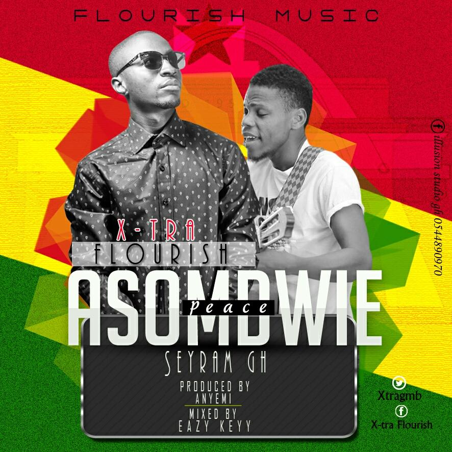 X-Tra Flourish -ASOMDWIE (Peace )ft Seyram Gh (prodby Anyemi and mixed by Eazy Key
