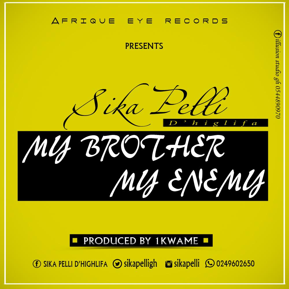 Sika Pelli -MY BROTHER MY ENEMY (prodby 1kwame)
