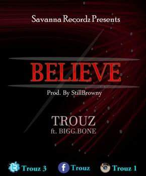 Trouz-BELIEVE ft Bigg Bone (prodby Still Browny)
