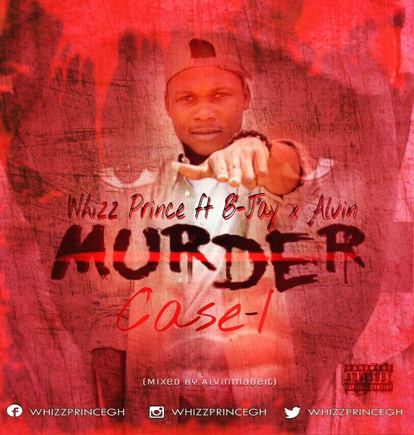 Whizz Prince -MURDER CASE ft B-Kay and Alvin(Prodby AlvinMadeIt)