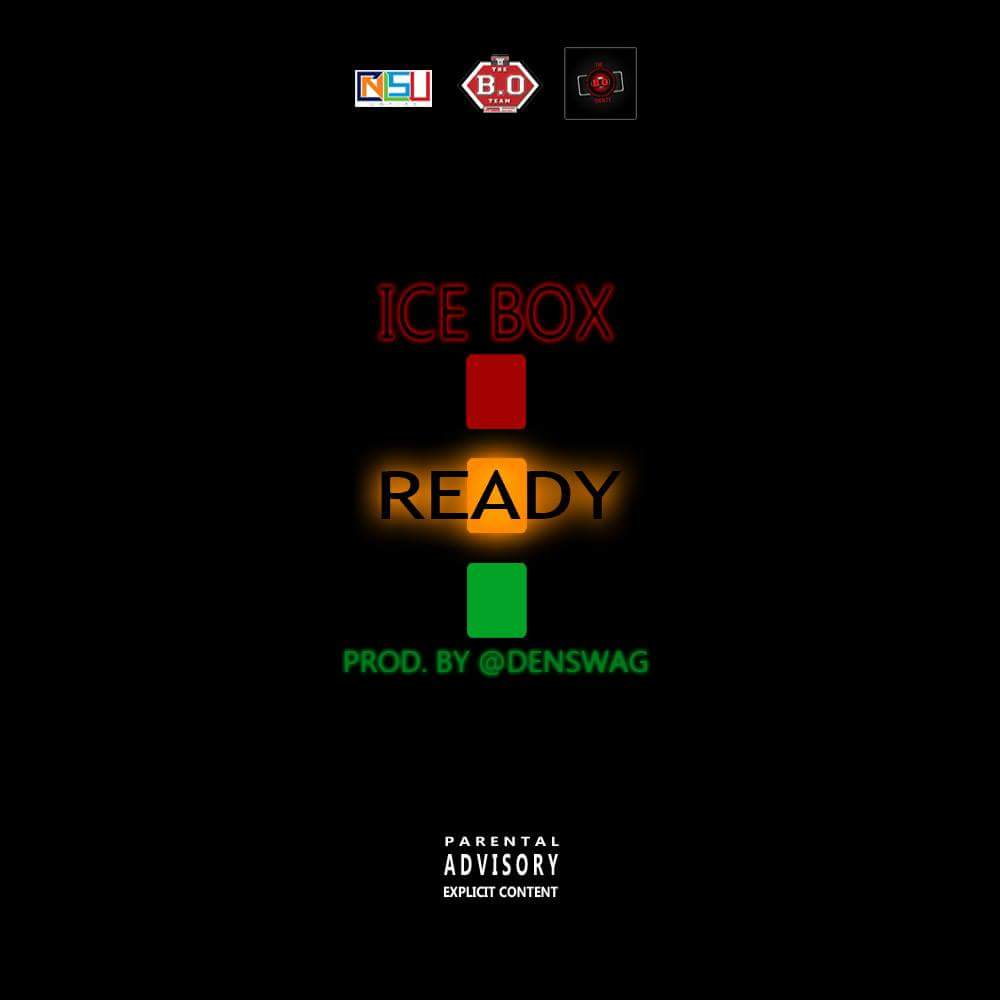 ICE BOX – READY LYRICS (PROD BY @DENSWAG)