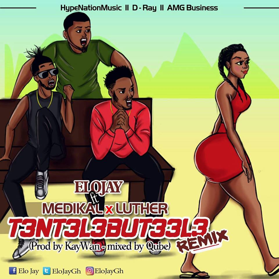 Elo jay – T3nt3l3but33l3 (remix) ft Medikal & Luther (prod by Kay wan, mixed by qube)