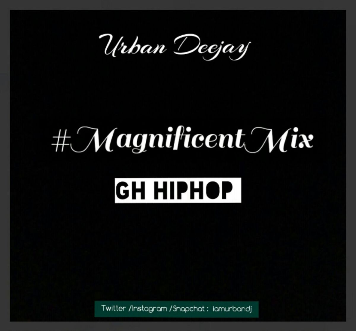 URBAN DEEJAY- MAGNIFICENT MIX ( GH HIP HOP )