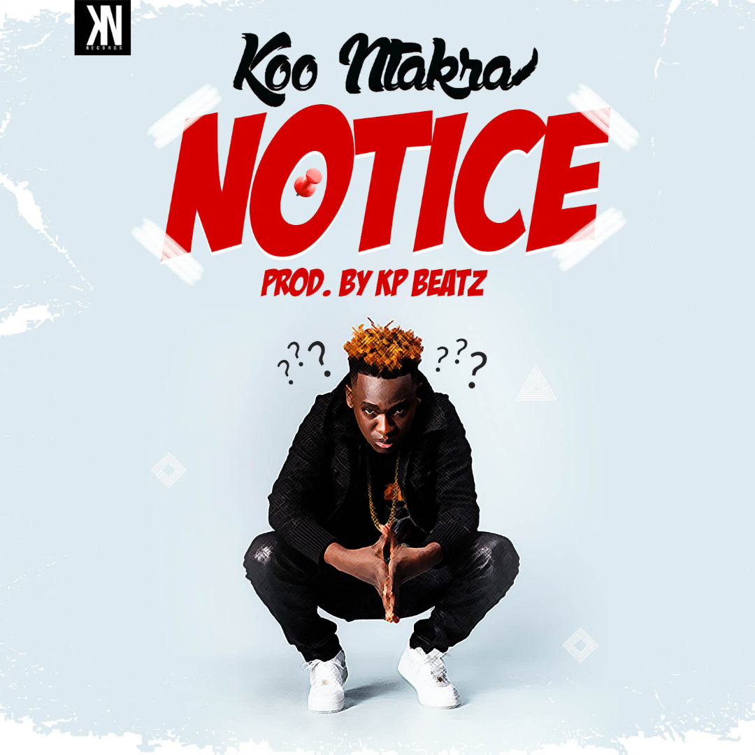 Koo Ntakra – NOTICE (Prodby. KP Beatz)