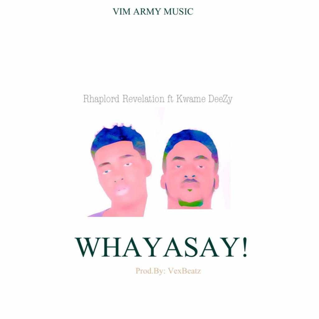 RhapLord Revelation – Whayasay feat. Kwame DeeZy (Prod by VexBeatz)