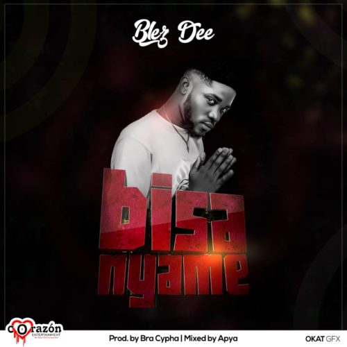 BLEZDEE – BISA NYAME (PROD BY BRA CYPHA & MIXED BY APYA)