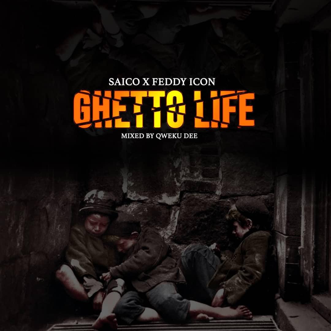 Saico – Ghetto Life feat. Feddy Icon (Mixed by Qweku Dee)