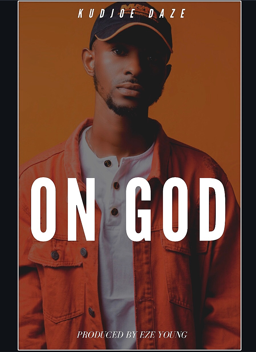 Kudjoe Daze – On God (Prod.by Eze Young)