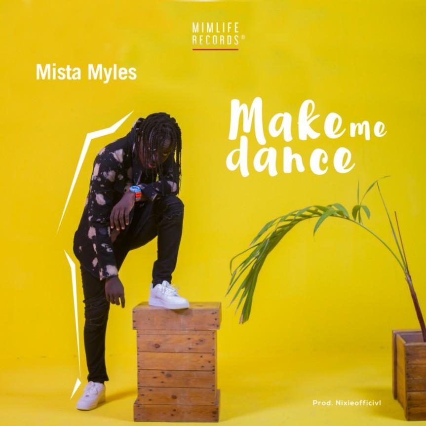 Mista Myles – Make Me Dance (Prod By Nixieofficivl)