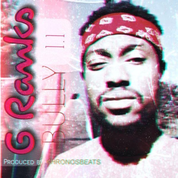 G Ranks – Bully 1.1 (Prod. By KhronosBeats)