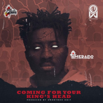 Amerado – Coming For Your King's Head (Prod by Anonymox Onit)